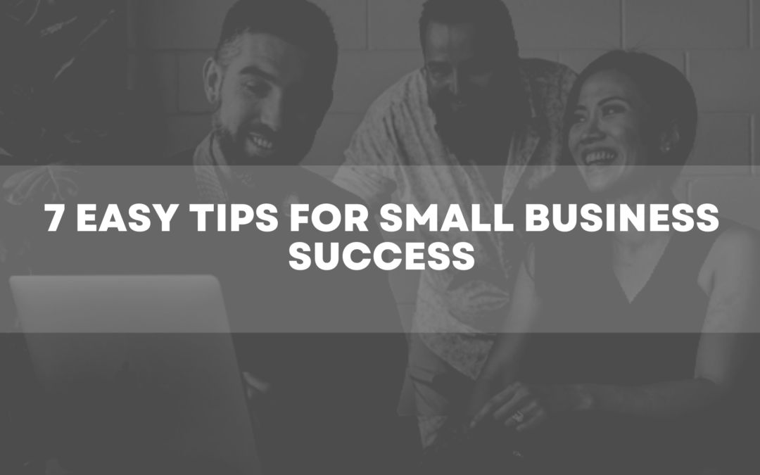 7 Easy Tips for Small Business Success